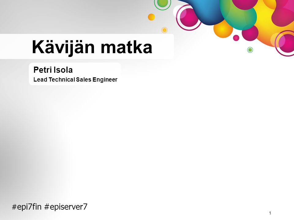 # epi7fin #episerver7 Petri Isola Lead Technical Sales Engineer Kävijän matka 1