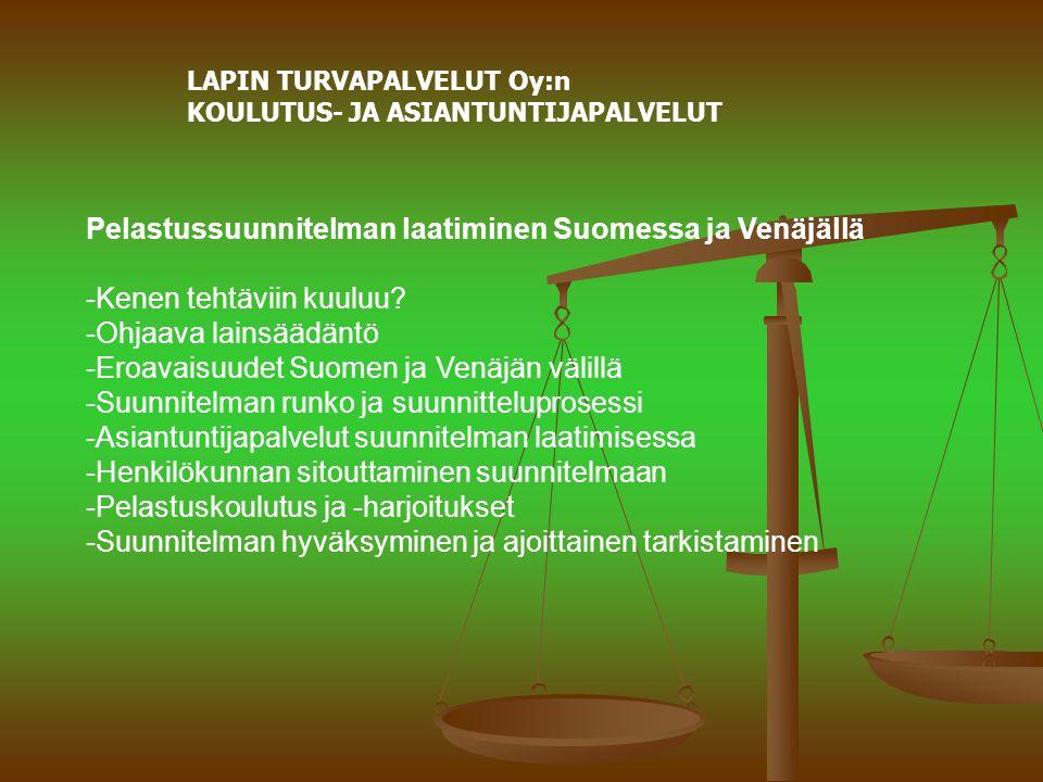 LAPIN TURVAPALVELUT Oy:n KOULUTUS- JA ASIANTUNTIJAPALVELUT Pelastussuunnitelman laatiminen Suomessa ja Venäjällä -Kenen tehtäviin kuuluu.