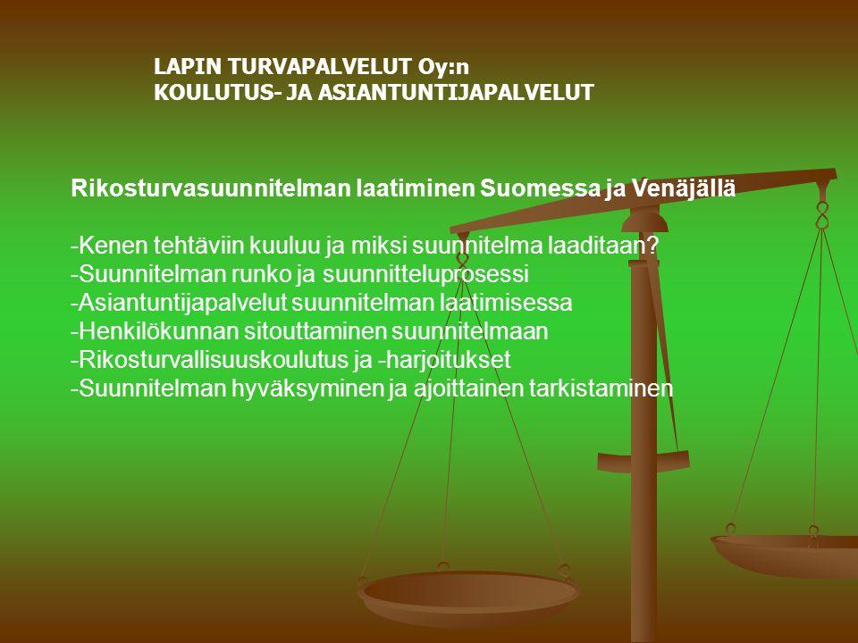 LAPIN TURVAPALVELUT Oy:n KOULUTUS- JA ASIANTUNTIJAPALVELUT Rikosturvasuunnitelman laatiminen Suomessa ja Venäjällä -Kenen tehtäviin kuuluu ja miksi suunnitelma laaditaan.