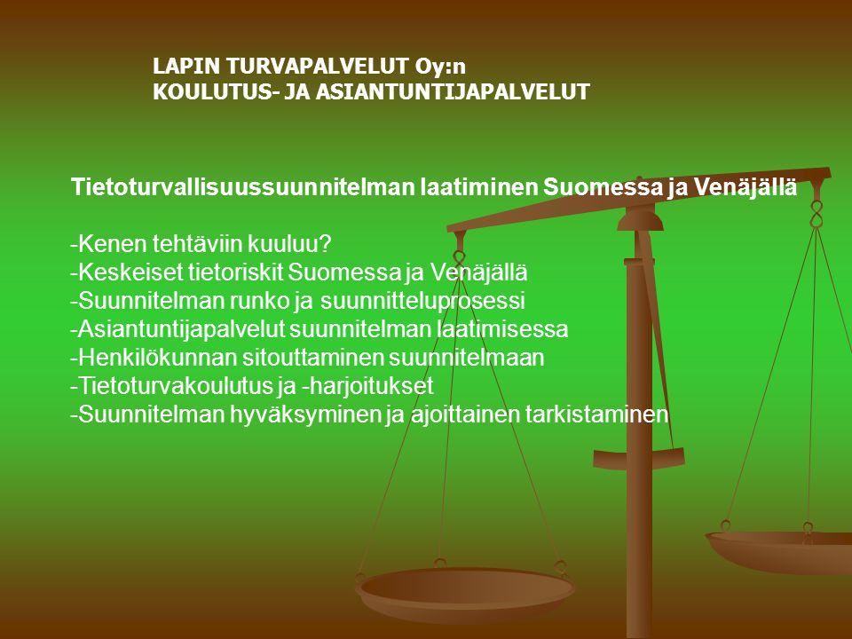 LAPIN TURVAPALVELUT Oy:n KOULUTUS- JA ASIANTUNTIJAPALVELUT Tietoturvallisuussuunnitelman laatiminen Suomessa ja Venäjällä -Kenen tehtäviin kuuluu.