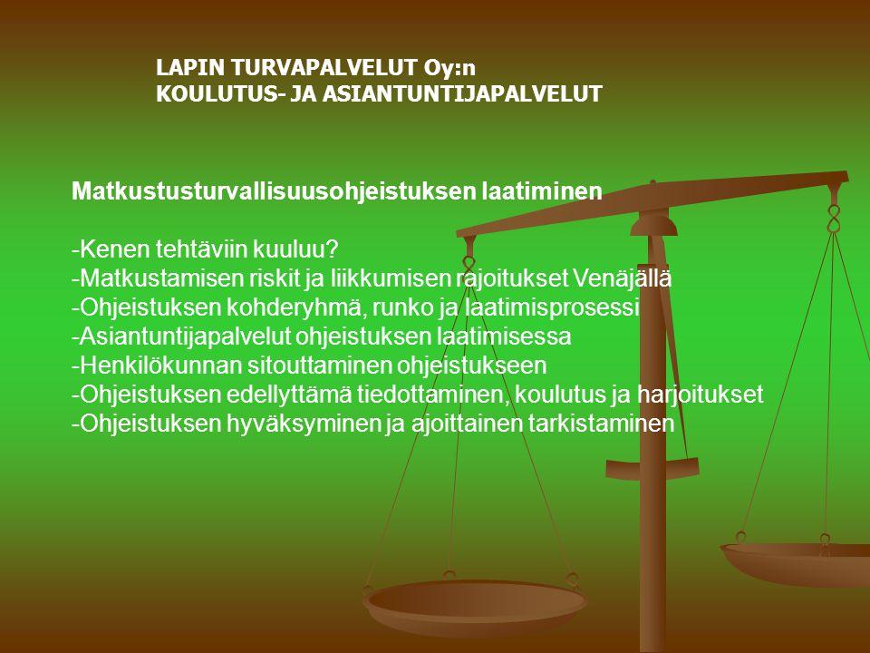 LAPIN TURVAPALVELUT Oy:n KOULUTUS- JA ASIANTUNTIJAPALVELUT Matkustusturvallisuusohjeistuksen laatiminen -Kenen tehtäviin kuuluu.