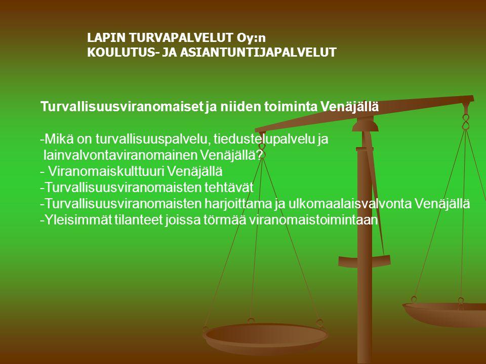 LAPIN TURVAPALVELUT Oy:n KOULUTUS- JA ASIANTUNTIJAPALVELUT Turvallisuusviranomaiset ja niiden toiminta Venäjällä -Mikä on turvallisuuspalvelu, tiedustelupalvelu ja lainvalvontaviranomainen Venäjällä.