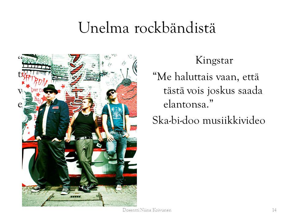 Unelma rockbändistä Me haluttais vaan, että tästä vois joskus saada elantonsa. Kingstar Me haluttais vaan, että tästä vois joskus saada elantonsa. Ska-bi-doo musiikkivideo 14Dosentti Niina Koivunen