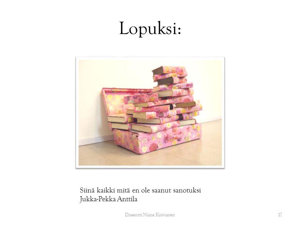 Lopuksi: Dosentti Niina Koivunen17 Siinä kaikki mitä en ole saanut sanotuksi Jukka-Pekka Anttila