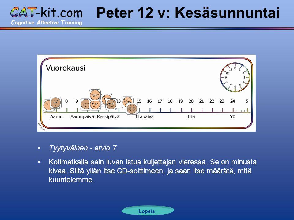 C ognitive A ffective T raining Peter 12 v: Kesäsunnuntai •Tyytyväinen - arvio 7 •Kotimatkalla sain luvan istua kuljettajan vieressä.