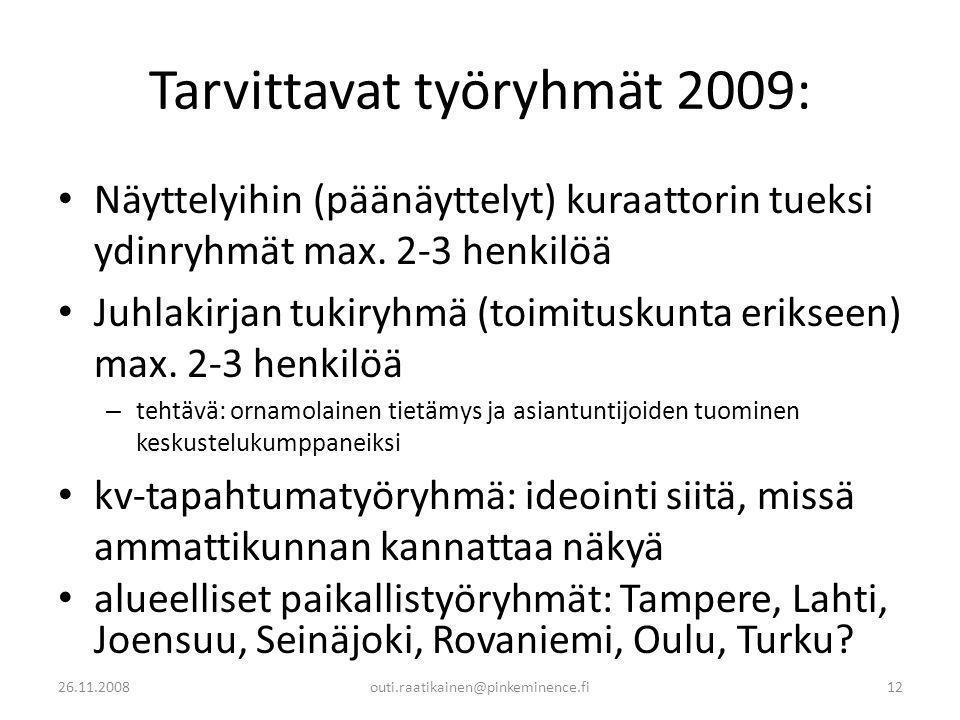 Tarvittavat työryhmät 2009: • Näyttelyihin (päänäyttelyt) kuraattorin tueksi ydinryhmät max.