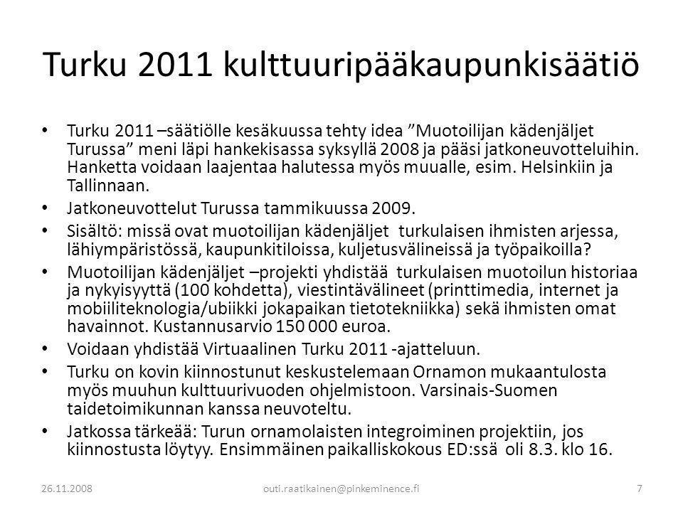 Turku 2011 kulttuuripääkaupunkisäätiö • Turku 2011 –säätiölle kesäkuussa tehty idea Muotoilijan kädenjäljet Turussa meni läpi hankekisassa syksyllä 2008 ja pääsi jatkoneuvotteluihin.