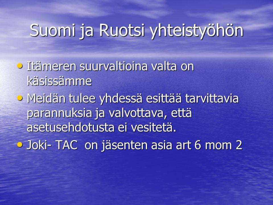 Suomi ja Ruotsi yhteistyöhön • Itämeren suurvaltioina valta on käsissämme • Meidän tulee yhdessä esittää tarvittavia parannuksia ja valvottava, että asetusehdotusta ei vesitetä.