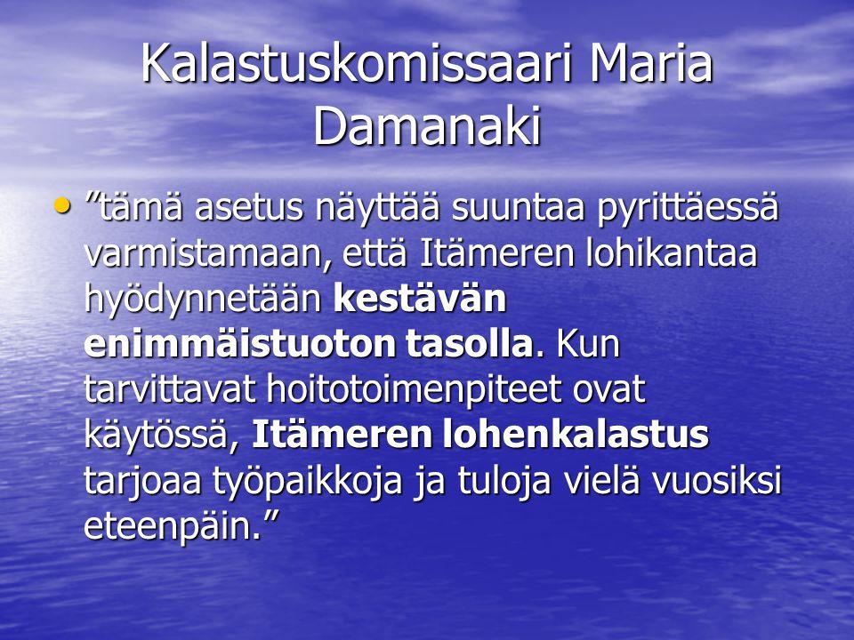 Kalastuskomissaari Maria Damanaki • tämä asetus näyttää suuntaa pyrittäessä varmistamaan, että Itämeren lohikantaa hyödynnetään kestävän enimmäistuoton tasolla.