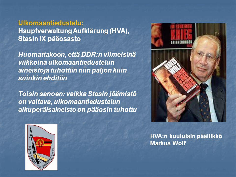 Ulkomaantiedustelu: Hauptverwaltung Aufklärung (HVA), Stasin IX pääosasto Huomattakoon, että DDR:n viimeisinä viikkoina ulkomaantiedustelun aineistoja tuhottiin niin paljon kuin suinkin ehditiin Toisin sanoen: vaikka Stasin jäämistö on valtava, ulkomaantiedustelun alkuperäisaineisto on pääosin tuhottu HVA:n kuuluisin päällikkö Markus Wolf