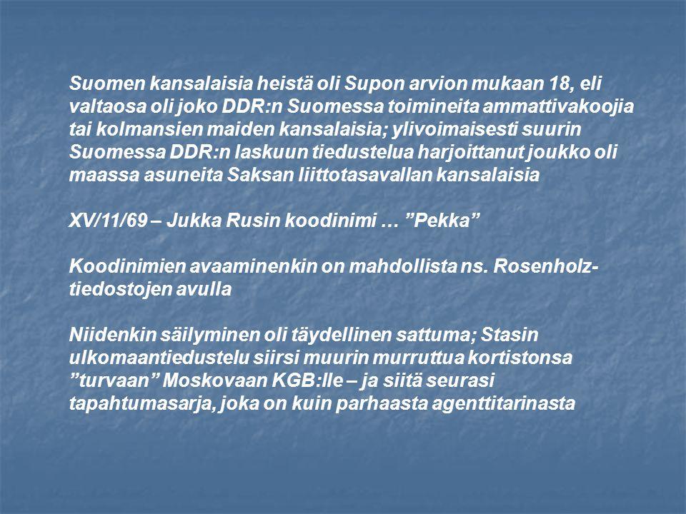 Suomen kansalaisia heistä oli Supon arvion mukaan 18, eli valtaosa oli joko DDR:n Suomessa toimineita ammattivakoojia tai kolmansien maiden kansalaisia; ylivoimaisesti suurin Suomessa DDR:n laskuun tiedustelua harjoittanut joukko oli maassa asuneita Saksan liittotasavallan kansalaisia XV/11/69 – Jukka Rusin koodinimi … Pekka Koodinimien avaaminenkin on mahdollista ns.