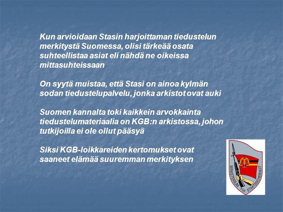Kun arvioidaan Stasin harjoittaman tiedustelun merkitystä Suomessa, olisi tärkeää osata suhteellistaa asiat eli nähdä ne oikeissa mittasuhteissaan On syytä muistaa, että Stasi on ainoa kylmän sodan tiedustelupalvelu, jonka arkistot ovat auki Suomen kannalta toki kaikkein arvokkainta tiedustelumateriaalia on KGB:n arkistossa, johon tutkijoilla ei ole ollut pääsyä Siksi KGB-loikkareiden kertomukset ovat saaneet elämää suuremman merkityksen