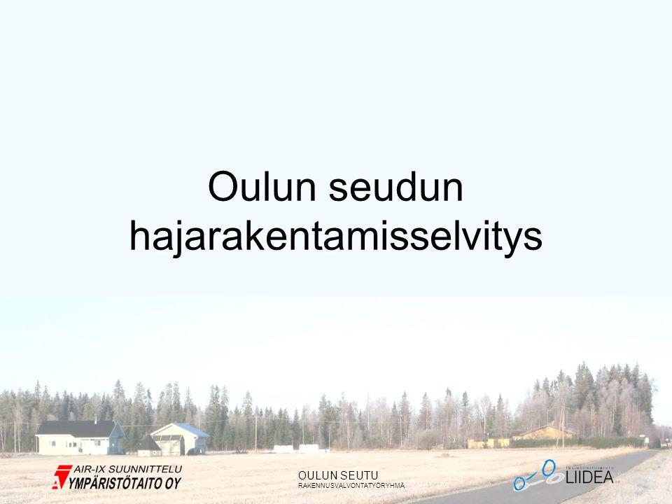 OULUN SEUTU RAKENNUSVALVONTATYÖRYHMÄ Oulun seudun hajarakentamisselvitys
