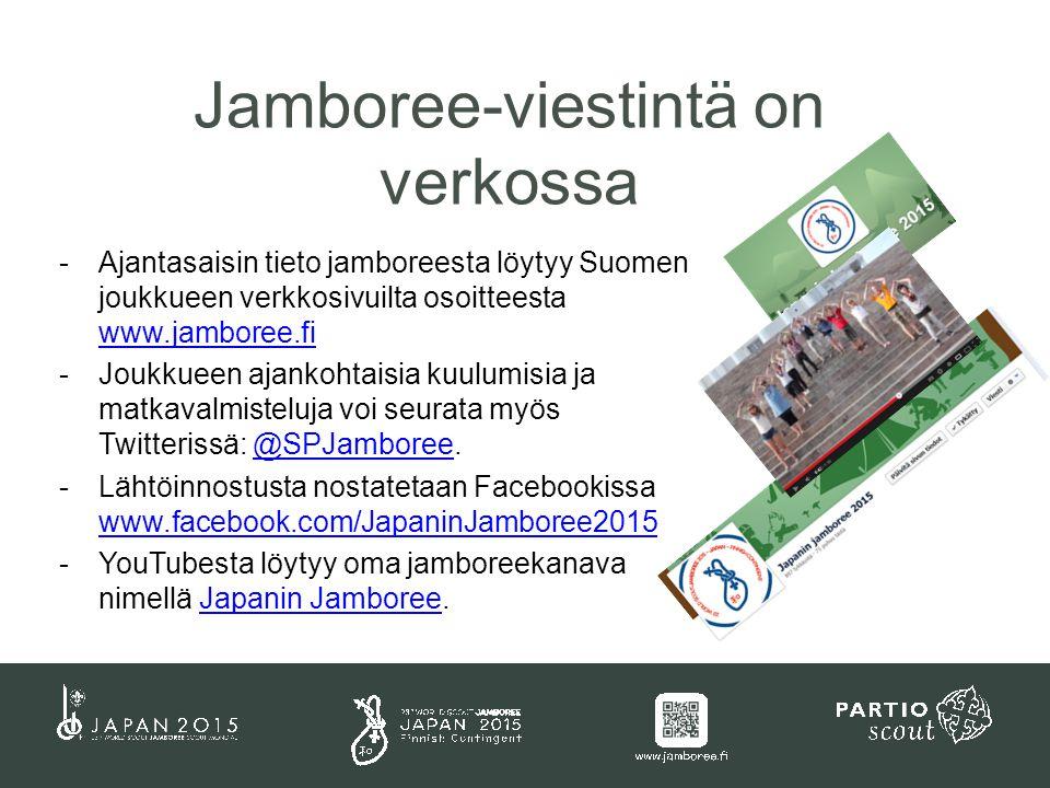 -Ajantasaisin tieto jamboreesta löytyy Suomen joukkueen verkkosivuilta osoitteesta www.jamboree.fi www.jamboree.fi -Joukkueen ajankohtaisia kuulumisia ja matkavalmisteluja voi seurata myös Twitterissä: @SPJamboree.@SPJamboree -Lähtöinnostusta nostatetaan Facebookissa www.facebook.com/JapaninJamboree2015 www.facebook.com/JapaninJamboree2015 -YouTubesta löytyy oma jamboreekanava nimellä Japanin Jamboree.Japanin Jamboree Jamboree-viestintä on verkossa