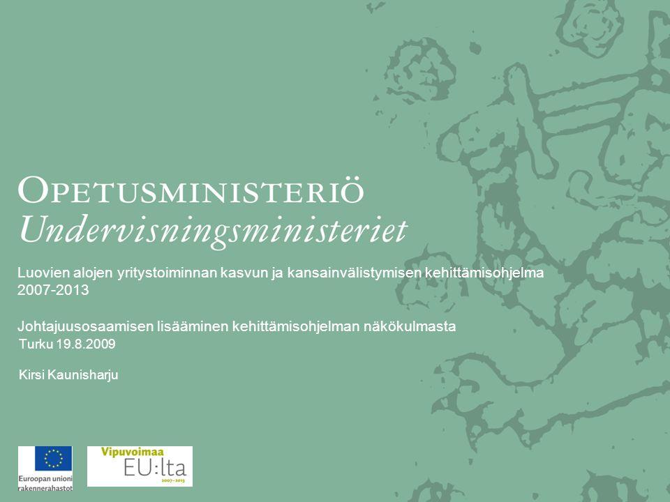 Luovien alojen yritystoiminnan kasvun ja kansainvälistymisen kehittämisohjelma 2007-2013 Johtajuusosaamisen lisääminen kehittämisohjelman näkökulmasta Turku 19.8.2009 Kirsi Kaunisharju