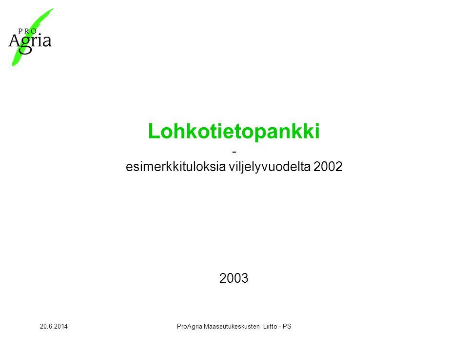 20.6.2014ProAgria Maaseutukeskusten Liitto - PS Lohkotietopankki - esimerkkituloksia viljelyvuodelta 2002 2003