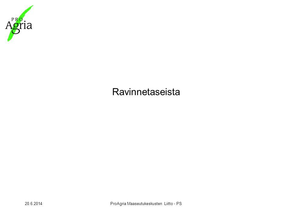 20.6.2014ProAgria Maaseutukeskusten Liitto - PS Ravinnetaseista