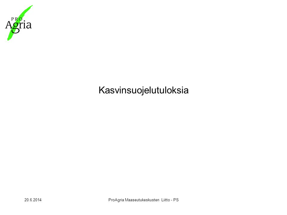 20.6.2014ProAgria Maaseutukeskusten Liitto - PS Kasvinsuojelutuloksia