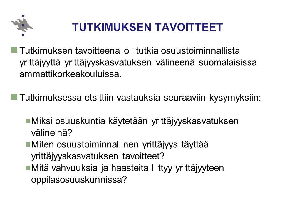 TUTKIMUKSEN TAVOITTEET  Tutkimuksen tavoitteena oli tutkia osuustoiminnallista yrittäjyyttä yrittäjyyskasvatuksen välineenä suomalaisissa ammattikorkeakouluissa.