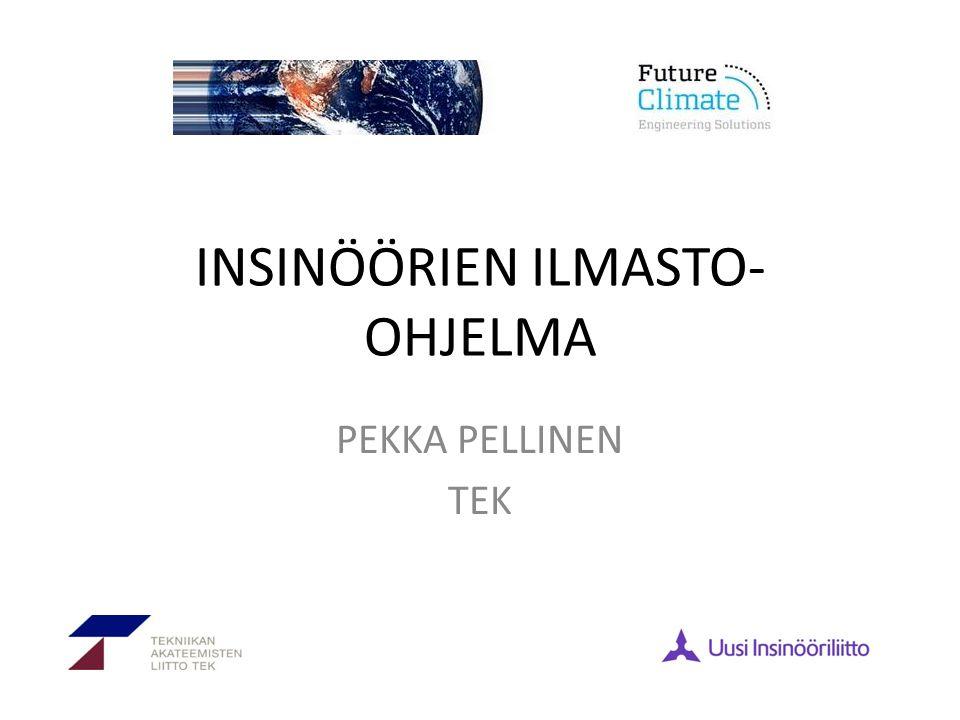 INSINÖÖRIEN ILMASTO- OHJELMA PEKKA PELLINEN TEK