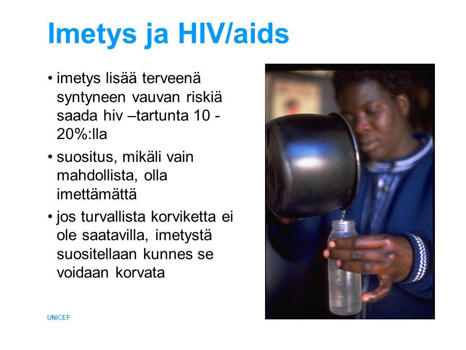 Imetys ja HIV/aids •imetys lisää terveenä syntyneen vauvan riskiä saada hiv –tartunta 10 - 20%:lla •suositus, mikäli vain mahdollista, olla imettämättä •jos turvallista korviketta ei ole saatavilla, imetystä suositellaan kunnes se voidaan korvata UNICEF