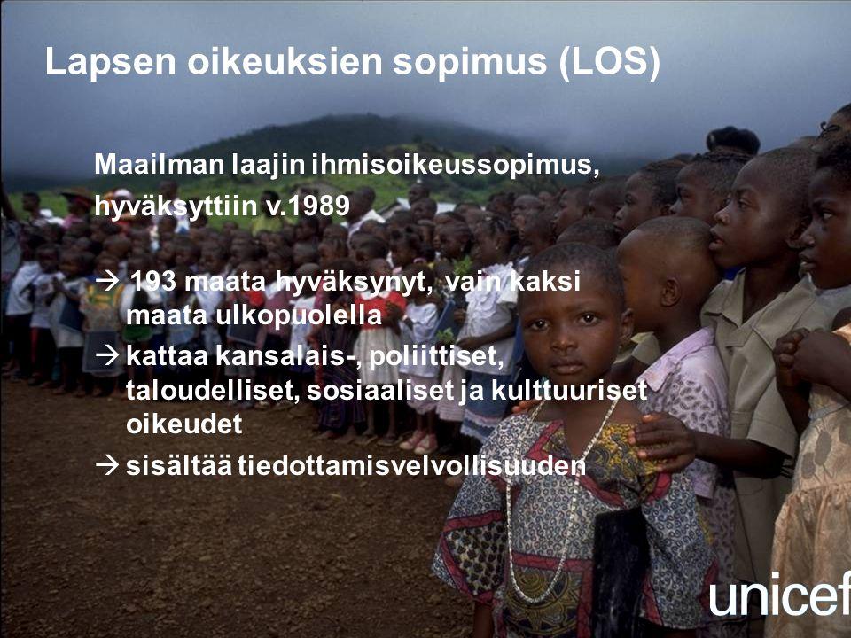 Lapsen oikeuksien sopimus (LOS) Maailman laajin ihmisoikeussopimus, hyväksyttiin v.1989  193 maata hyväksynyt, vain kaksi maata ulkopuolella  kattaa kansalais-, poliittiset, taloudelliset, sosiaaliset ja kulttuuriset oikeudet  sisältää tiedottamisvelvollisuuden