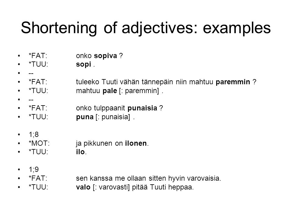 Shortening of adjectives: examples •*FAT:onko sopiva .