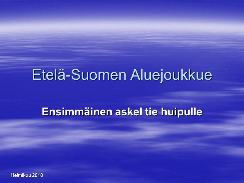 Helmikuu 2010 Etelä-Suomen Aluejoukkue Ensimmäinen askel tie huipulle