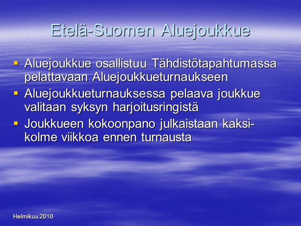 Helmikuu 2010 Etelä-Suomen Aluejoukkue  Aluejoukkue osallistuu Tähdistötapahtumassa pelattavaan Aluejoukkueturnaukseen  Aluejoukkueturnauksessa pelaava joukkue valitaan syksyn harjoitusringistä  Joukkueen kokoonpano julkaistaan kaksi- kolme viikkoa ennen turnausta