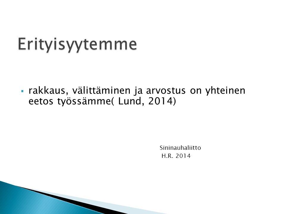  rakkaus, välittäminen ja arvostus on yhteinen eetos työssämme( Lund, 2014) Sininauhaliitto H.R.
