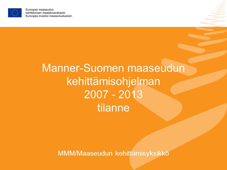 Manner-Suomen maaseudun kehittämisohjelman 2007 - 2013 tilanne MMM/Maaseudun kehittämisyksikkö