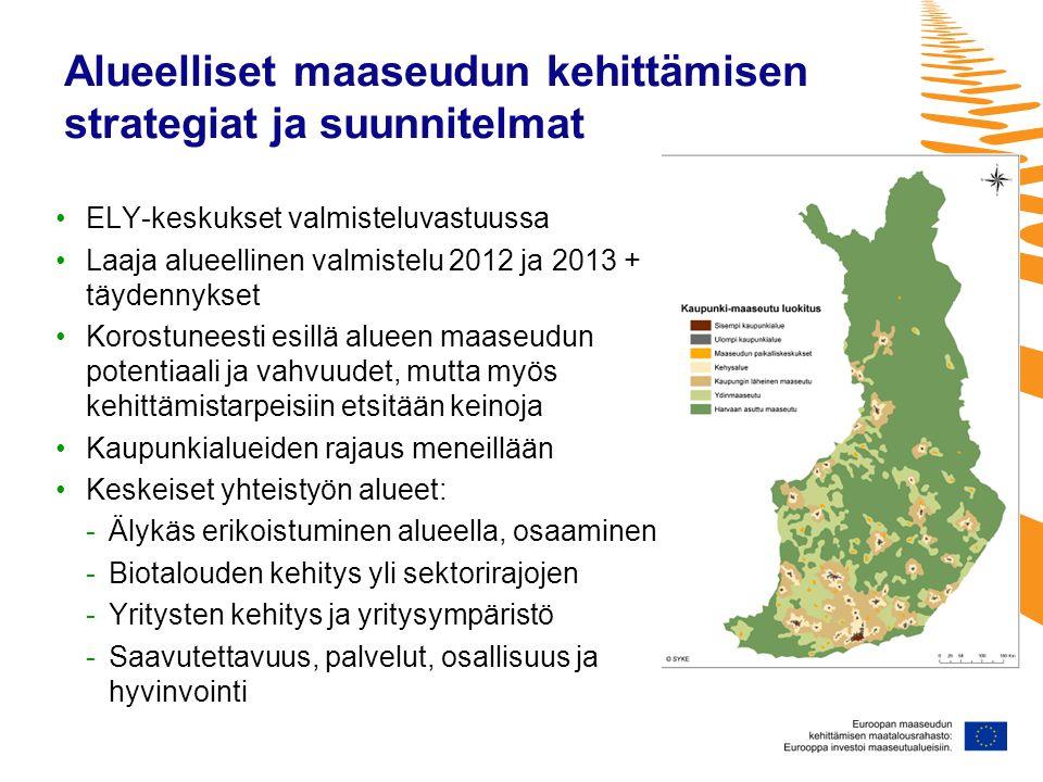 Alueelliset maaseudun kehittämisen strategiat ja suunnitelmat •ELY-keskukset valmisteluvastuussa •Laaja alueellinen valmistelu 2012 ja 2013 + täydennykset •Korostuneesti esillä alueen maaseudun potentiaali ja vahvuudet, mutta myös kehittämistarpeisiin etsitään keinoja •Kaupunkialueiden rajaus meneillään •Keskeiset yhteistyön alueet: -Älykäs erikoistuminen alueella, osaaminen -Biotalouden kehitys yli sektorirajojen -Yritysten kehitys ja yritysympäristö -Saavutettavuus, palvelut, osallisuus ja hyvinvointi