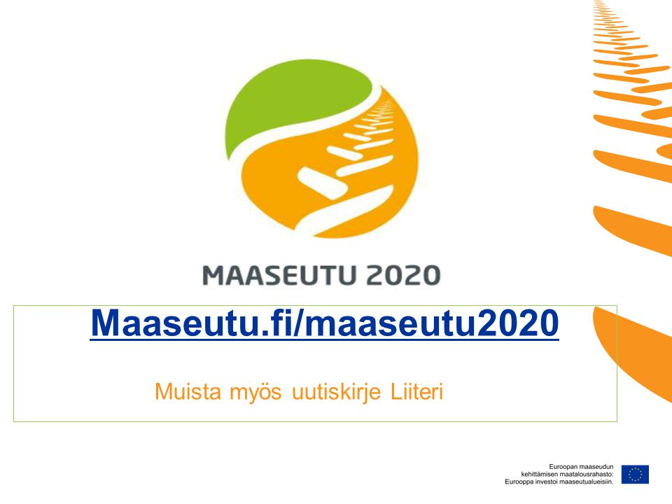 Maaseutu.fi/maaseutu2020 Muista myös uutiskirje Liiteri