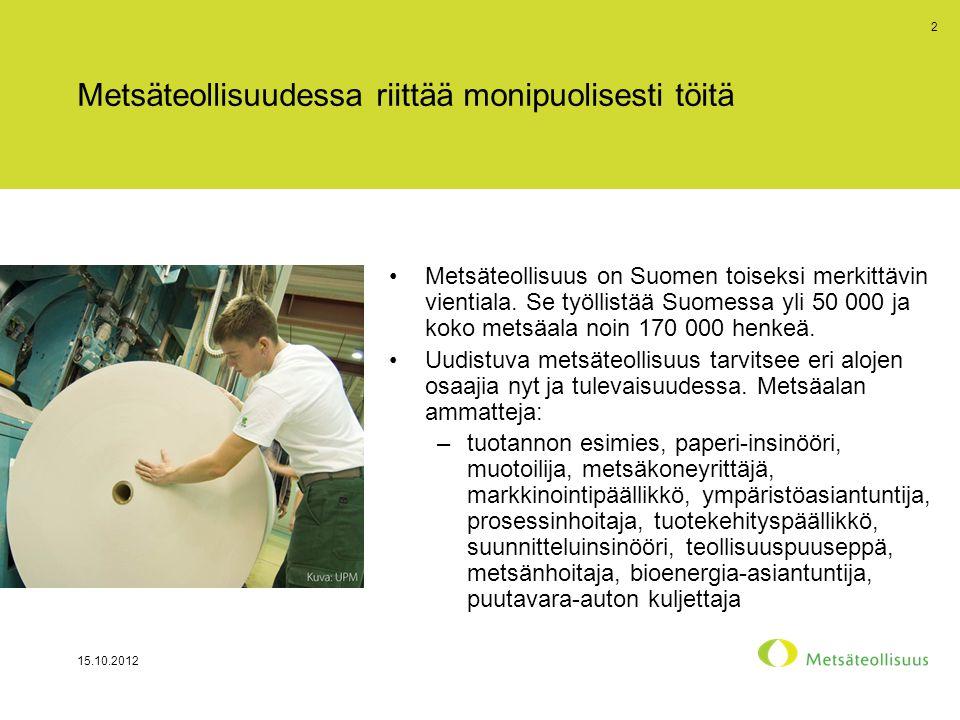 Metsäteollisuudessa riittää monipuolisesti töitä •Metsäteollisuus on Suomen toiseksi merkittävin vientiala.