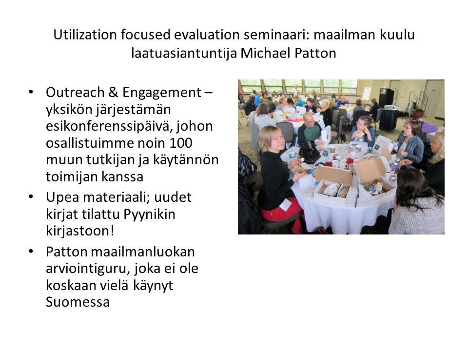 Utilization focused evaluation seminaari: maailman kuulu laatuasiantuntija Michael Patton • Outreach & Engagement – yksikön järjestämän esikonferenssipäivä, johon osallistuimme noin 100 muun tutkijan ja käytännön toimijan kanssa • Upea materiaali; uudet kirjat tilattu Pyynikin kirjastoon.