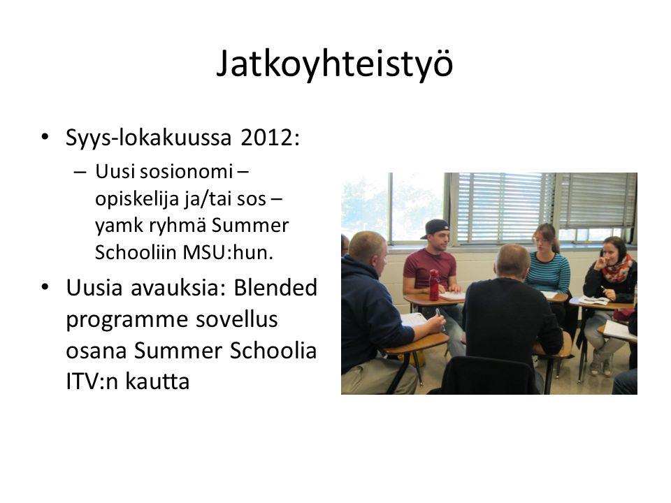 Jatkoyhteistyö • Syys-lokakuussa 2012: – Uusi sosionomi – opiskelija ja/tai sos – yamk ryhmä Summer Schooliin MSU:hun.