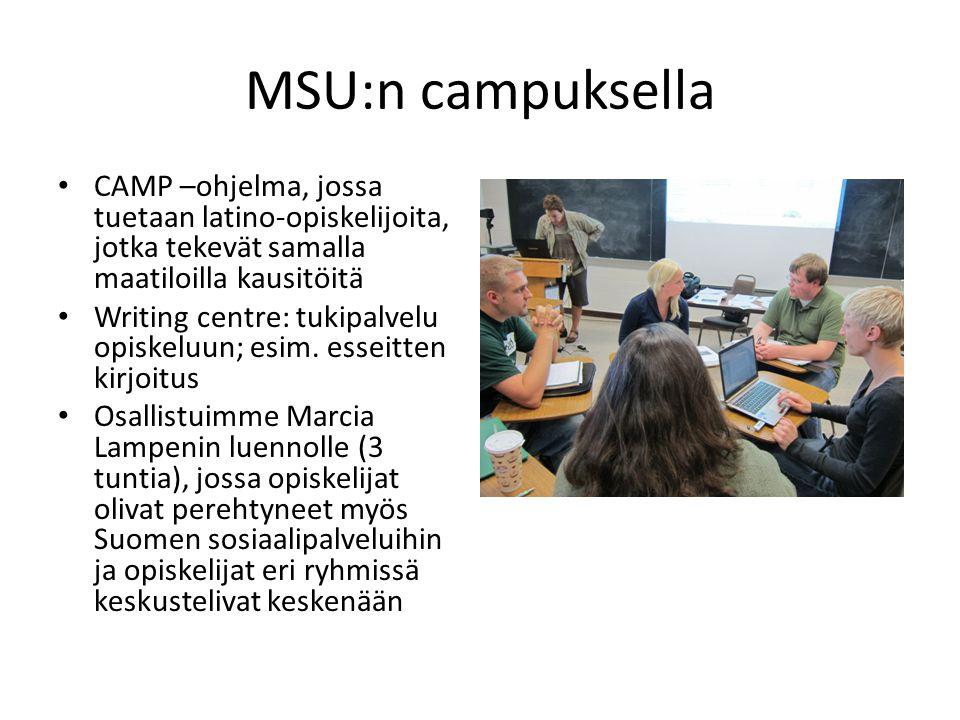 MSU:n campuksella • CAMP –ohjelma, jossa tuetaan latino-opiskelijoita, jotka tekevät samalla maatiloilla kausitöitä • Writing centre: tukipalvelu opiskeluun; esim.