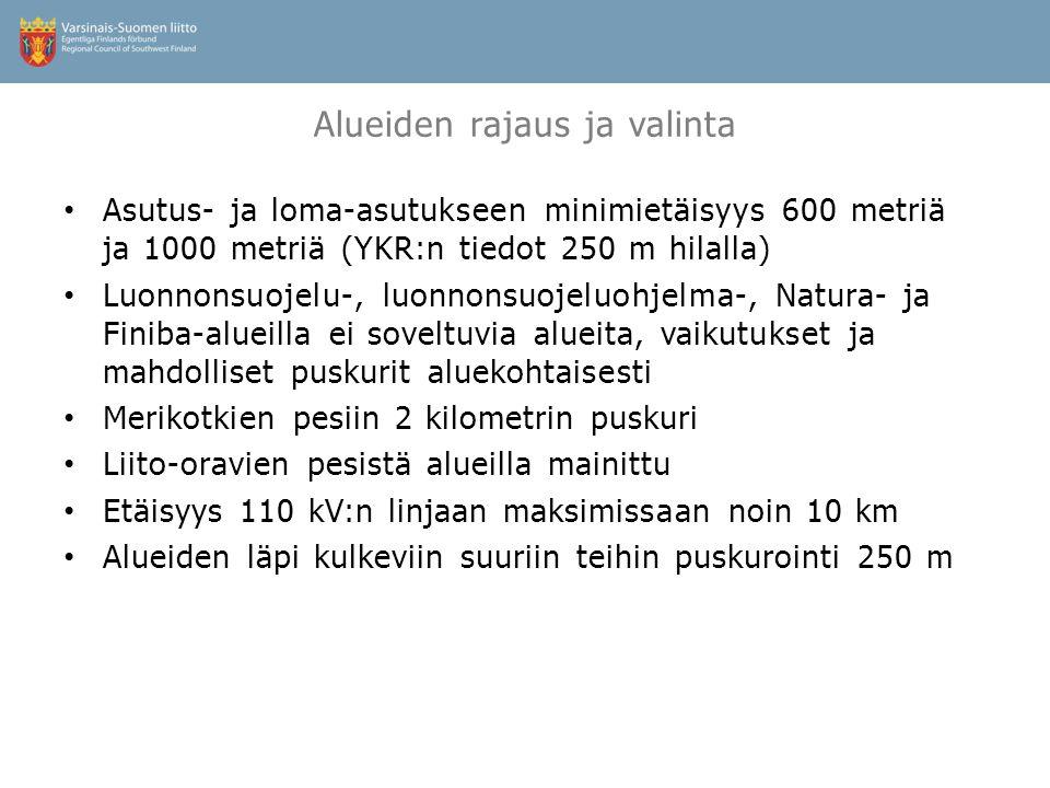 Alueiden rajaus ja valinta • Asutus- ja loma-asutukseen minimietäisyys 600 metriä ja 1000 metriä (YKR:n tiedot 250 m hilalla) • Luonnonsuojelu-, luonnonsuojeluohjelma-, Natura- ja Finiba-alueilla ei soveltuvia alueita, vaikutukset ja mahdolliset puskurit aluekohtaisesti • Merikotkien pesiin 2 kilometrin puskuri • Liito-oravien pesistä alueilla mainittu • Etäisyys 110 kV:n linjaan maksimissaan noin 10 km • Alueiden läpi kulkeviin suuriin teihin puskurointi 250 m