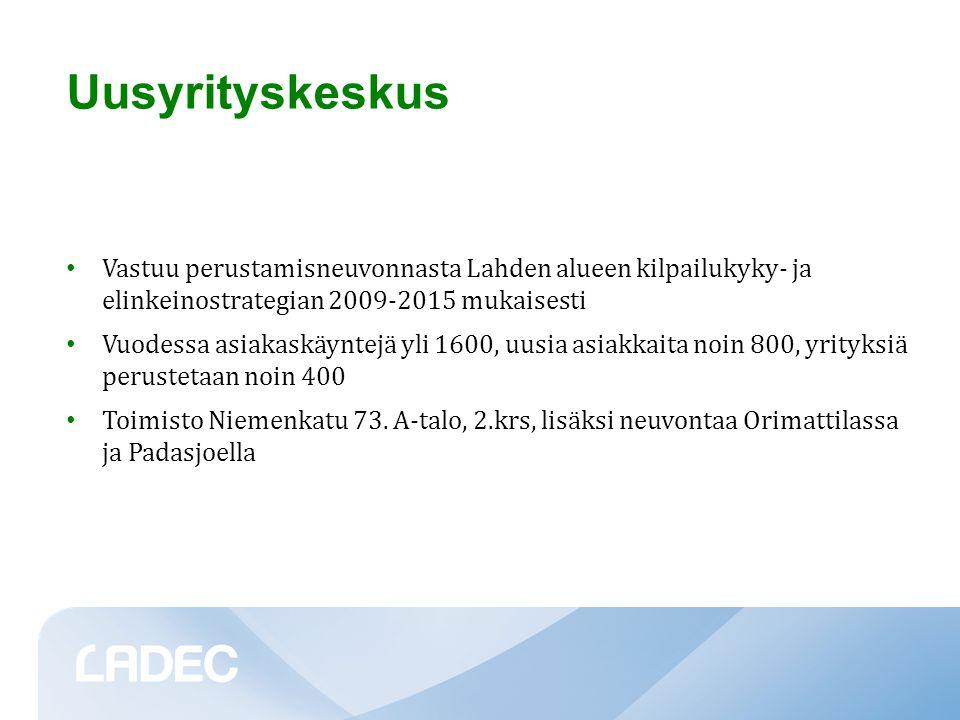 Uusyrityskeskus • Vastuu perustamisneuvonnasta Lahden alueen kilpailukyky- ja elinkeinostrategian 2009-2015 mukaisesti • Vuodessa asiakaskäyntejä yli 1600, uusia asiakkaita noin 800, yrityksiä perustetaan noin 400 • Toimisto Niemenkatu 73.