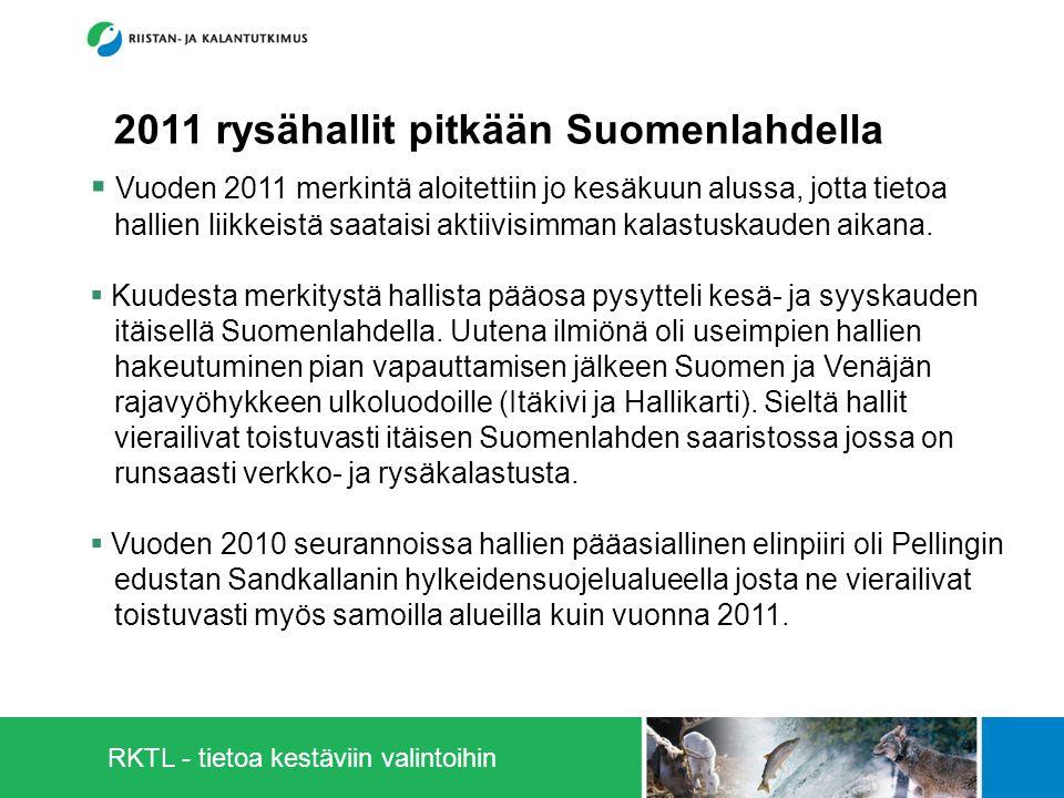 RKTL - tietoa kestäviin valintoihin 4 2011 rysähallit pitkään Suomenlahdella  Vuoden 2011 merkintä aloitettiin jo kesäkuun alussa, jotta tietoa hallien liikkeistä saataisi aktiivisimman kalastuskauden aikana.