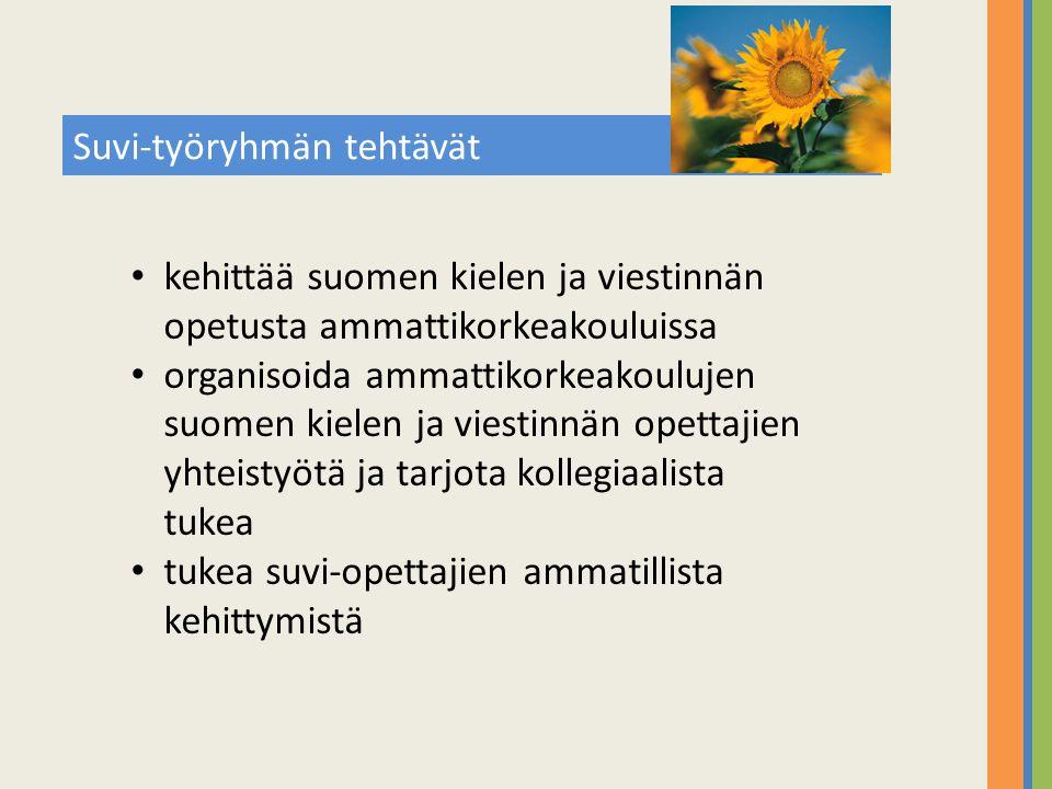 Suvi-työryhmän tehtävät • kehittää suomen kielen ja viestinnän opetusta ammattikorkeakouluissa • organisoida ammattikorkeakoulujen suomen kielen ja viestinnän opettajien yhteistyötä ja tarjota kollegiaalista tukea • tukea suvi-opettajien ammatillista kehittymistä
