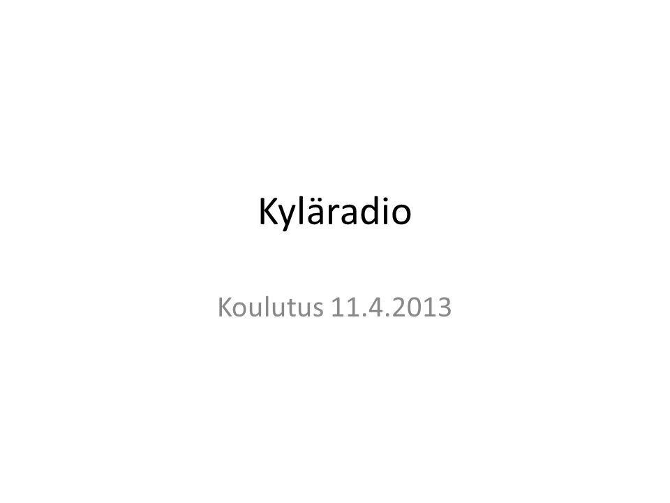 Kyläradio Koulutus 11.4.2013