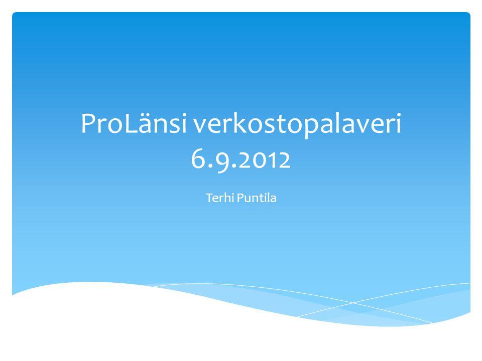ProLänsi verkostopalaveri 6.9.2012 Terhi Puntila