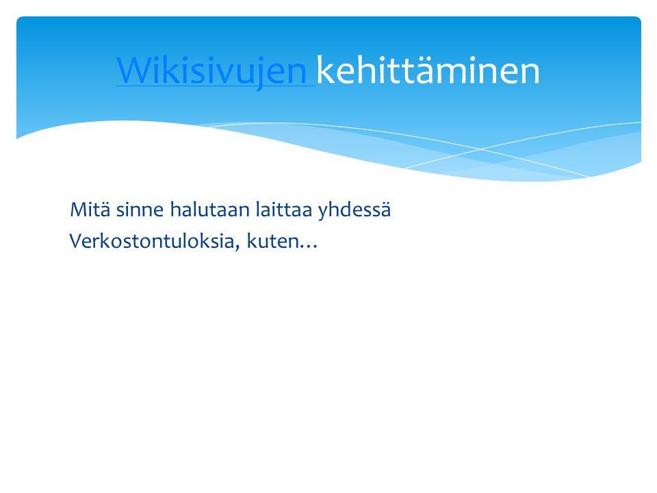 Mitä sinne halutaan laittaa yhdessä Verkostontuloksia, kuten… Wikisivujen Wikisivujen kehittäminen