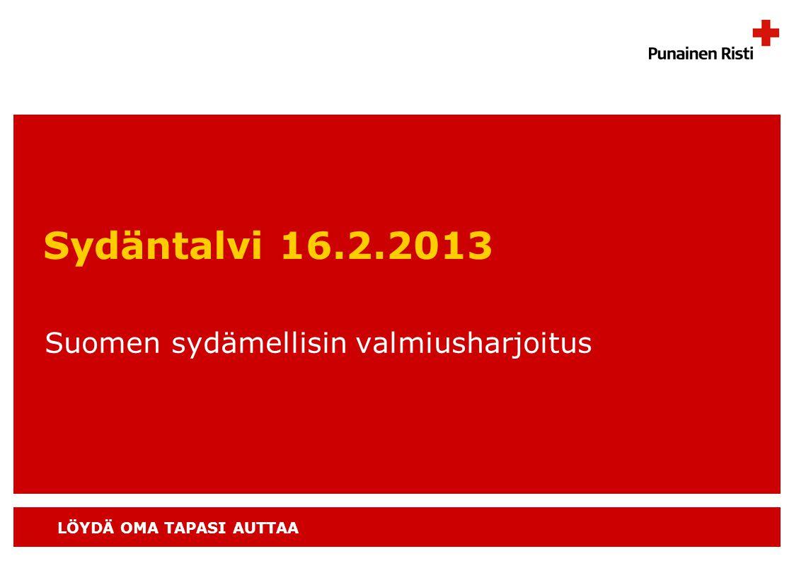LÖYDÄ OMA TAPASI AUTTAA Sydäntalvi 16.2.2013 Suomen sydämellisin valmiusharjoitus