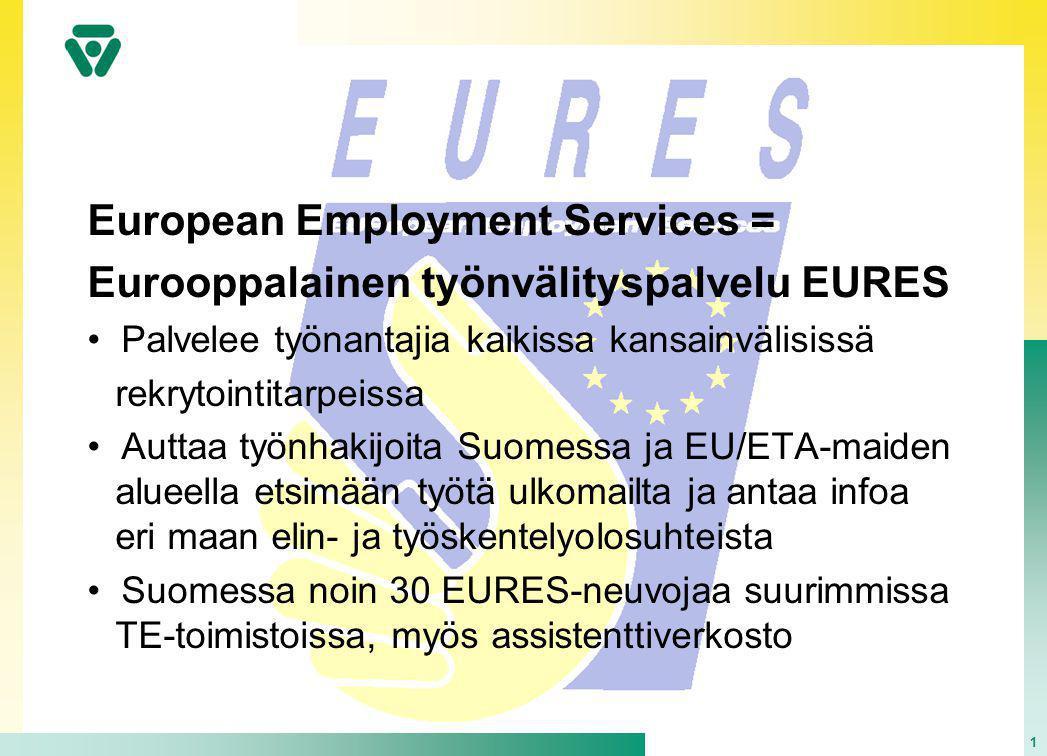 1 European Employment Services = Eurooppalainen työnvälityspalvelu EURES • Palvelee työnantajia kaikissa kansainvälisissä rekrytointitarpeissa • Auttaa työnhakijoita Suomessa ja EU/ETA-maiden alueella etsimään työtä ulkomailta ja antaa infoa eri maan elin- ja työskentelyolosuhteista • Suomessa noin 30 EURES-neuvojaa suurimmissa TE-toimistoissa, myös assistenttiverkosto