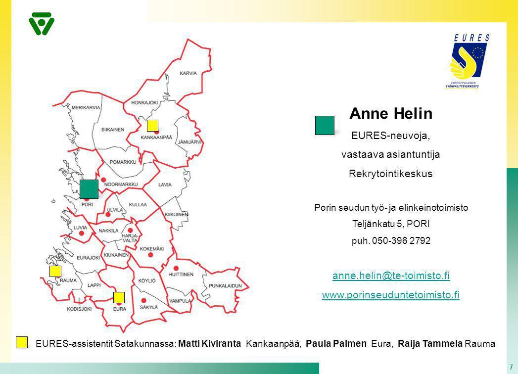 7 Anne Helin EURES-neuvoja, vastaava asiantuntija Rekrytointikeskus Porin seudun työ- ja elinkeinotoimisto Teljänkatu 5, PORI puh.