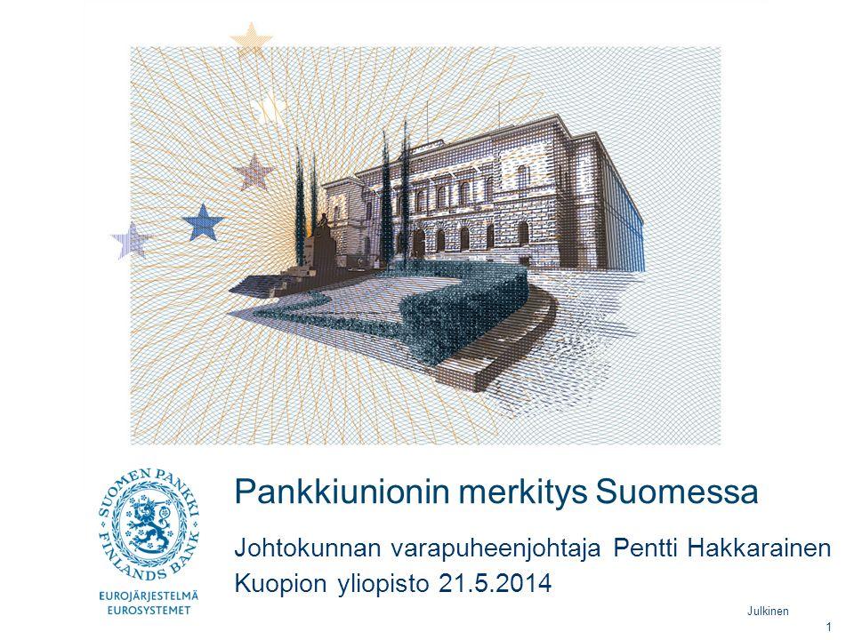 Julkinen Pankkiunionin merkitys Suomessa Kuopion yliopisto 21.5.2014 Johtokunnan varapuheenjohtaja Pentti Hakkarainen 1