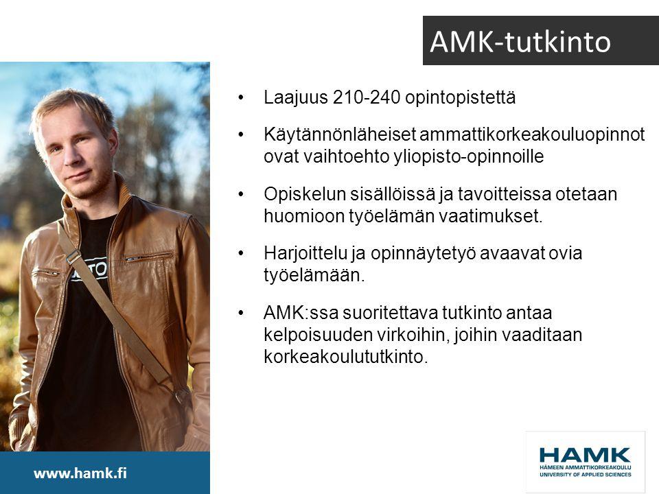 www.hamk.fi AMK-tutkinto •Laajuus 210-240 opintopistettä •Käytännönläheiset ammattikorkeakouluopinnot ovat vaihtoehto yliopisto-opinnoille •Opiskelun sisällöissä ja tavoitteissa otetaan huomioon työelämän vaatimukset.