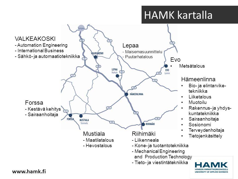 www.hamk.fi HAMK kartalla VALKEAKOSKI - Automation Engineering - International Business - Sähkö- ja automaatiotekniikka Forssa - Kestävä kehitys - Sairaanhoitaja Mustiala - Maatilatalous - Hevostalous Evo •Metsätalous Lepaa - Maisemasuunnittelu - Puutarhatalous Riihimäki - Liikenneala - Kone- ja tuotantotekniikka - Mechanical Engineering and Production Technology - Tieto- ja viestintätekniikka Hämeenlinna •Bio- ja elintarvike- tekniikka •Liiketalous •Muotoilu •Rakennus- ja yhdys- kuntatekniikka •Sairaanhoitaja •Sosionomi •Terveydenhoitaja •Tietojenkäsittely
